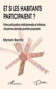 Myriam Bachir - Et si les habitants participaient ? - Entre participation institutionnelle et initiatives citoyennes dans les quartiers populaires.