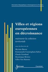 Myriam Baron et Emmanuèle Cunningham-Sabot - Villes et régions européennes en décroissance - Maintenir la cohésion territoriale.