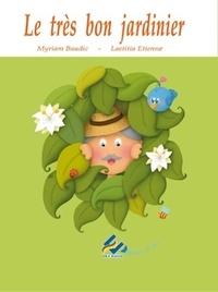 Myriam Baudic et Laetitia Etienne - Le très bon jardinier.