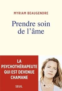 Myriam Beaugendre - Prendre soin de l'âme - La psychothérapeute qui est devenue chamane.