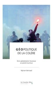 Myriam Benraad - Géopolitique de la colère - De la globalisation heureuse au grand courroux.