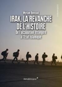 Myriam Benraad - Irak, la revanche de l'histoire - De l'occupation étrangère à l'Etat islamique.