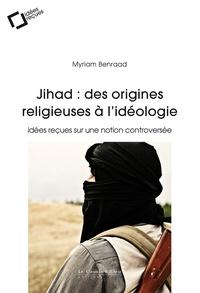 Myriam Benraad - Jihad : des origines religieuses à l'idéologie.