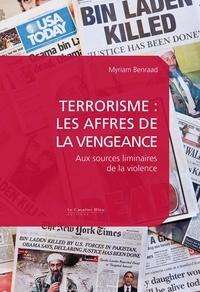 Myriam Benraad - Terrorisme : les affres de la vengeance - Aux sources liminaires de la violence.