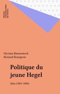 Myriam Bienenstock - Politique du jeune Hegel - Iéna 1801-1806.
