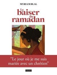 Téléchargez des livres sur ipod kindle Le baiser du Ramadan (Litterature Francaise) par Myriam Blal 9782227492028