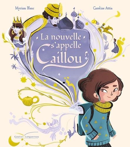 Myriam Blanc - La nouvelle s'appelle Caillou.