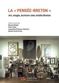 Myriam Bloedé et Pierre Caye - La « pensée-breton » - Art, Magie Écriture chez André Breton.