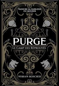 Myriam Boscher - PURGE : Le Camp des Réprouvés.