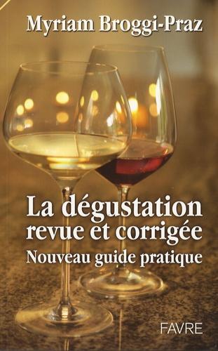 Myriam Broggi-Praz - La dégustation revue et corrigée - Nouveau guide pratique.