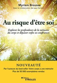 Myriam Brousse - Au risque d'être soi - Explorer les profondeurs de la mémoire du corps et dépasser enfin ses souffrances.