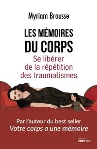 Myriam Brousse - Les mémoires du corps - Se libérer de la répétition des traumatismes.