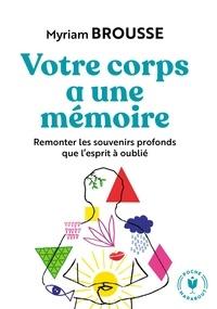 Myriam Brousse - Votre corps a une mémoire.