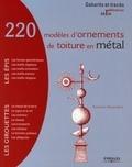 Myriam Burie - 220 modèles d'ornements de toiture en métal - Epis et Girouettes.