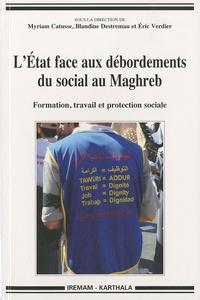 Myriam Catusse et Blandine Destremau - L'Etat face aux débordements du social au Maghreb - Formation, travail et protection sociale.