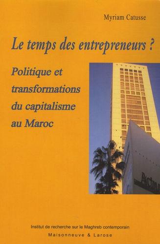 Le temps des entrepreneurs ?. Politique et transformations du capitalisme au Maroc