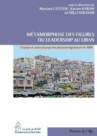 Myriam Catusse et Karam Karam - Métamorphose des figures du leadership au Liban - Champs et contrechamps des élections législatives de 2009.