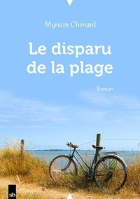 Myriam Chenard - Le disparu de la plage.
