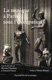 Myriam Chimènes et Yannick Simon - La musique à Paris sous l'Occupation.