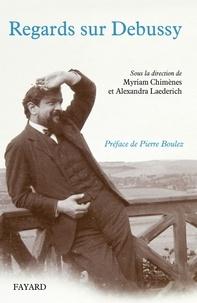 Myriam Chimènes et Alexandra Laederich - Regards sur Debussy - Actes du colloque 2012.