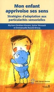 Myriam Chrétien-Vincent et Sylvie Tétreault - Mon enfant apprivoise ses sens - Stratégies d'adaptations aux particularités sensorielles.