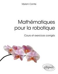 Myriam Comte - Mathématiques pour la robotique - Cours et exercices corrigés.