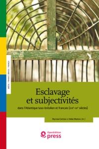 Myriam Cottias et Hebe Mattos - Esclavage et subjectivités - dans l'Atlantique luso-brésilien et français (XVIIe-XXesiècles).