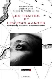 Myriam Cottias et Elisabeth Cunin - Les traites et les esclavages - Perspectivres historiques et contemporaines.