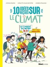 Myriam Dahman et Maurèen Poignonec - 10 idées reçues sur le climat - Et comment les mettre K.O. pour agir maintenant !.