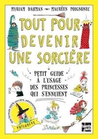 Myriam Dahman et Maurèen Poignonec - Tout pour devenir une sorcière - Petit guide à l'usage des princesses qui s'ennuient.