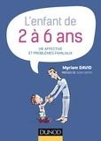 Myriam David - L'enfant de 2 à 6 ans - 7e éd. - Vie affective et problèmes familiaux.