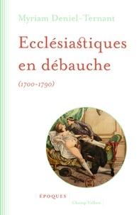 Myriam Deniel-Ternant - Ecclésiastiques en débauche (1700-1790).