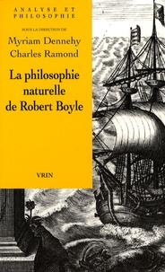 Myriam Dennehy et Charles Ramond - La philosophie naturelle de Robert Boyle.