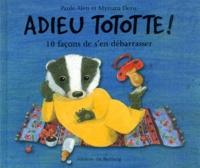 Myriam Deru et Paule Alen - Adieu Tototte ! - 10 façons de s'en débarrasser.