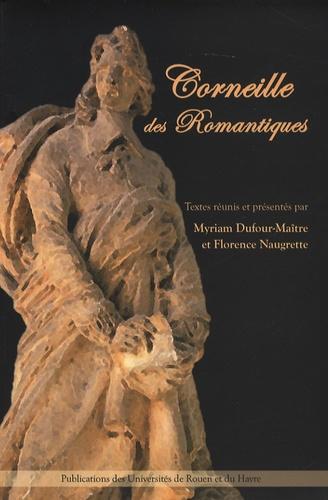 Myriam Dufour-Maître et Florence Naugrette - Corneille des romantiques.