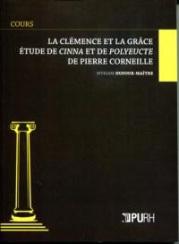 Myriam Dufour-Maître - La clémence et la grâce - Etude de Cinna et de Polyeucte de Pierre Corneille.