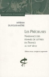 Myriam Dufour-Maître - Les Précieuses - Naissance des femmes de lettres en France au XVIIe siècle.