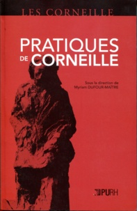 Myriam Dufour-Maître - Pratiques de Corneille.