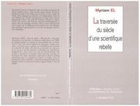 Myriam El - La traversee du siecle d'une scientifique rebelle.