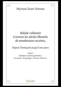 Myriam Esser-simons - Balade culinaire a travers les siecles illustree de nombreuses recettes depuis lantiquite jusqua nos.