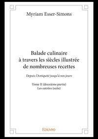 Myriam Esser-simons - Balade culinaire a travers les siecles illustree de nombreuses recettes - tome ii deuxieme partie.