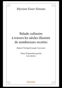 Myriam Esser-simons - Balade culinaire a travers les siecles illustree de nombreuses recettes - tome ii premiere partie.