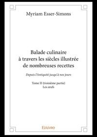 Myriam Esser-simons - Balade culinaire a travers les siecles illustree de nombreuses recettes - tome ii troisieme partie.