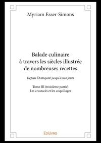 Myriam Esser-simons - Balade culinaire a travers les siecles illustree de nombreuses recettes - tome iii troisieme partie.