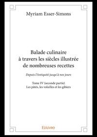 Myriam Esser-simons - Balade culinaire a travers les siecles illustree de nombreuses recettes - tome iv seconde partie.