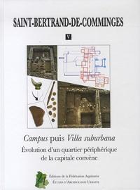 Myriam Fincker et Marie-Laure Maraval - Saint-Bertrand-de-Comminges - Volume 5, Campus puis Villa suburbana : évolution d'un quartier périphérique de la capitale convène.