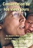 Myriam Fourchaud - Consécration de nos vieux jours - Ceci est un temps de grâce !.