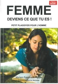 Myriam Fourchaud - Femme, deviens ce que tu es ! - Petit plaidoyer pour l'homme.