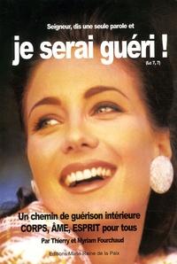 Myriam Fourchaud et Thierry Fourchaud - Seigneur, dis seulement une Parole et je serai guéri ! - Un chemin de guérison intérieure Corps, Ame, Esprit pour tous.