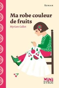 Myriam Gallot - Ma robe couleur de fruits.